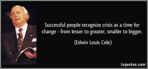 quote-successful-people-recognize-crisis-as-a-time-for-change-from-lesser-to-greater-smaller-to-bigger-edwin-louis-cole-39784